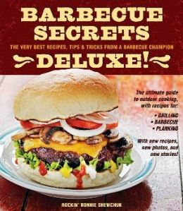 BBQ Secrets Deluxe: The Very Best Recipes, Tips and Tricks from a Barbecue Champion
