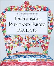 Decorating Furniture: Decoupage,Paint and Fabric Projects