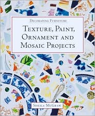 Decorating Furniture: Texture,Paint,Ornament and Mosaic Projects