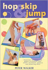 Hop, Skip and Jump: Exercises, Activities and Games to Promote Your Child's Movement, Posture and Balancing Skills