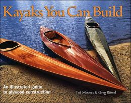 Kayaks You Can Build: An Illustrated Guide to Plywood Construction