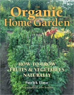 Organic Home Garden: How to Grow Fruits and Vegetables Naturally