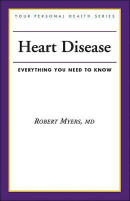 Heart Disease: Everything You Need to Know (Your Personal Health Series)