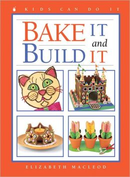 Bake It and Build It ( Kids Can Do It Series)