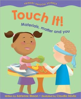 Touch It!: Materials, Matter and You (Primary Physical Science Series)
