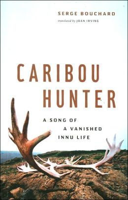 Caribou Hunter: A Song of a Vanished Life