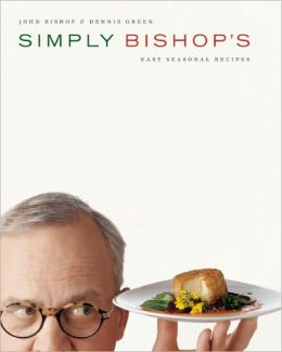 Simply Bishop's: Easy Seasonal Recipes
