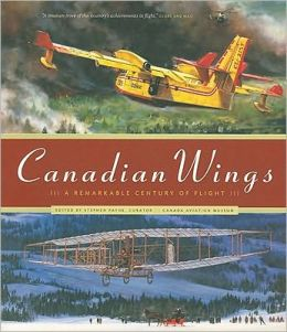 Canadian Wings: A Remarkable Century of Flight