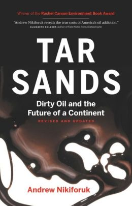 Tar Sands: Dirty Oil and the Future of a Continent, Revised and Updated Edition