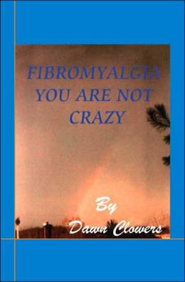 Fibromyalgia: You Are Not Crazy