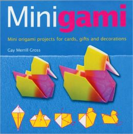 Minigami: Mini Origami Projects for Cards, Gifts and Decorations