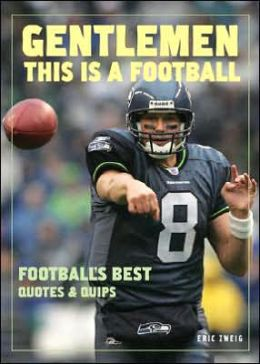 Gentlemen, This Is a Football: Football's Best Quotes and Quips