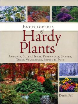 Encyclopedia of Hardy Plants: Annuals, Bulbs, Herbs, Perennials, Shrubs, Trees, Vegetables, Fruits and Nuts
