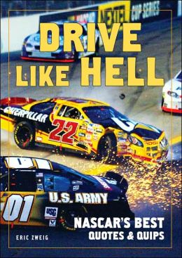 Drive Like Hell: NASCAR's Best Quotes and Quips