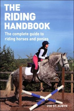 Riding Handbook: The Complete Guide to Safe and Exciting Horseback Riding