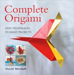 Complete Origami: Easy Techniques 25 Great Projects