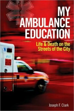 My Ambulance Education: Life and Death on the Streets of the City