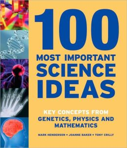 100 Most Important Science Ideas: Key Concepts from Genetics, Physics and Mathematics