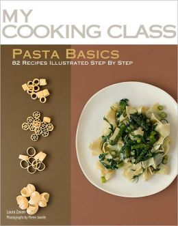 Pasta Basics: 82 Recipes Illustrated Step by Step