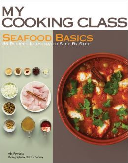 Seafood Basics: 63 Recipes Illustrated Step by Step