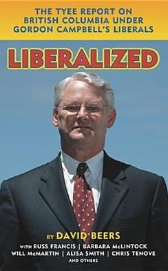 Liberalized: The TYEE Report on Gordon Campell's Liberals