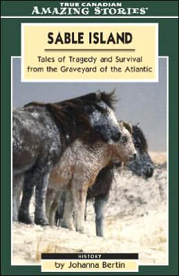 Sable Island: Tales of Tragedy and Survival from the Graveyard of the Atlantic
