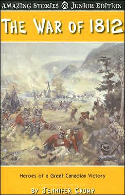 The War of 1812 Against the States: Heroes of a Great Canadian Victory