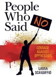 Book Cover Image. Title: People Who Said No:  Courage Against Oppression, Author: Laura Scandiffio
