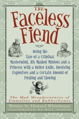 The Faceless Fiend: Being the Tale of a Criminal Mastermind, His Masked Minions and a Princess with a Butter Knife, Involving Explosives and a Certain Amount of Pushing and Shoving