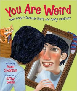 You Are Weird: Your Body's Peculiar Parts and Funny Functions