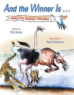 And the Winner Is ...: Amazing Animal Athletes Etta Kaner and David Anderson
