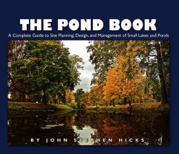 The Pond Manual: A Complete Guide to Site Planning, Design and Managing of Small Lakes and Ponds