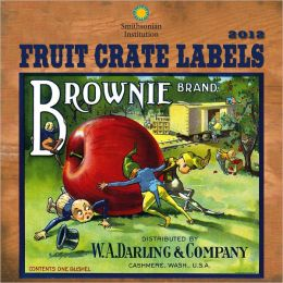 2012 Fruit Crate Labels - Smithsonian Institution Wall Calendar