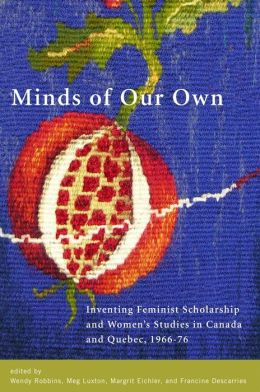 Minds of Our Own: Inventing Feminist Scholarship and Women's Studies in Canada and Quebec, 1966G