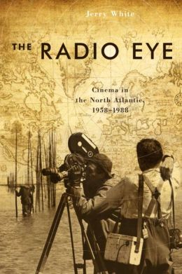 Radio Eye, The: Cinema in the North Atlantic, 1958-1988