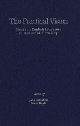 The Practical Vision: Essays in English Literature in Honour of Flora Roy