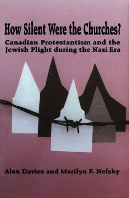 How Silent Were the Churches?: Canadian Protestantism and the Jewish Plight during the Nazi Era