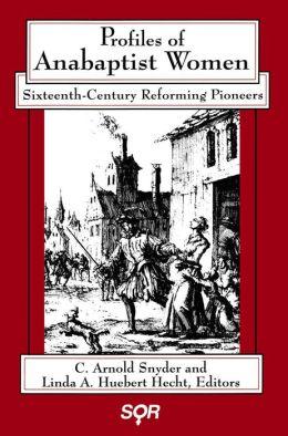 Profiles of Anabaptist Women: Sixteenth-Century Reforming Pioneers