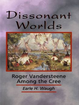 Dissonant Worlds: Roger Vandersteene among the Cree