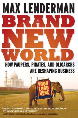 Brand New World: How Paupers, Pirates, and Oligarchs are Reshaping Business
