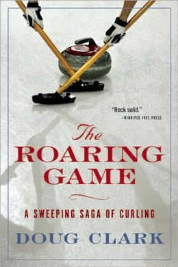 The Roaring Game: A Sweeping Saga of Curling