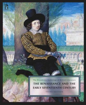 The Broadview Anthology of British Literature Volume 2: The Renaissance and the Early Seventeenth Century - Third Edition: Volume 2: The Renaissance and the Early Seventeenth Century