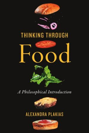 Thinking Through Food: A Philosophical Introduction