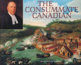 The Consummate Canadian: A Biography of Samuel Weir Q.C.