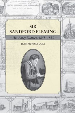 Sir Sandford Fleming: His Early Diaries, 1845-1853
