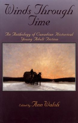 Winds Through Time: An Anthology of Canadian Historical Young Adult Fiction