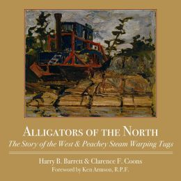 Alligators of the North: The Story of the West & Peachey Steam Warping Tugs