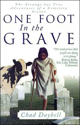 One Foot in the Grave: The Strange but True Adventures of a Cemetery Sexton