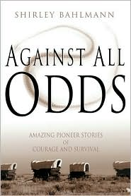 Against All Odds: Amazing Pioneer Stories of Courage and Survival