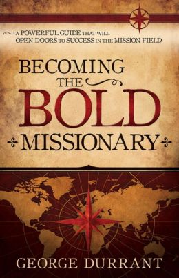 Becoming the Bold Missionary: A Powerful Guide That Will Open the Doors to Success in the Mission Field